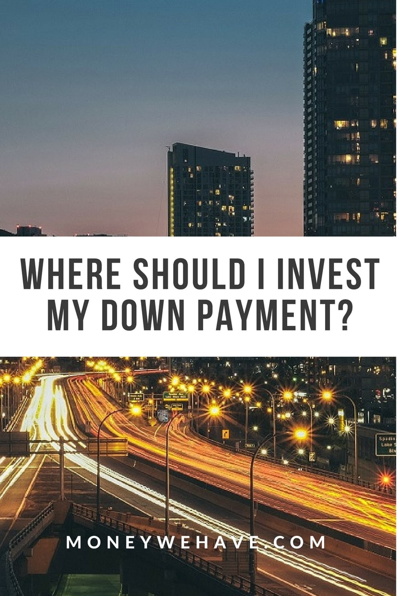 Where Should I Invest my Down Payment?