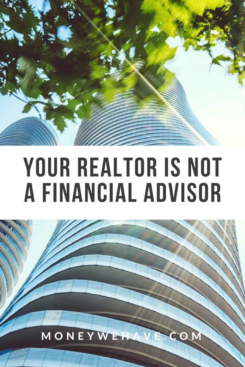 Your Realtor is not a Financial Advisor