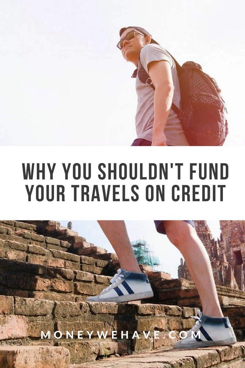 Why You Shouldn\'t Fund Your Travels on Credit