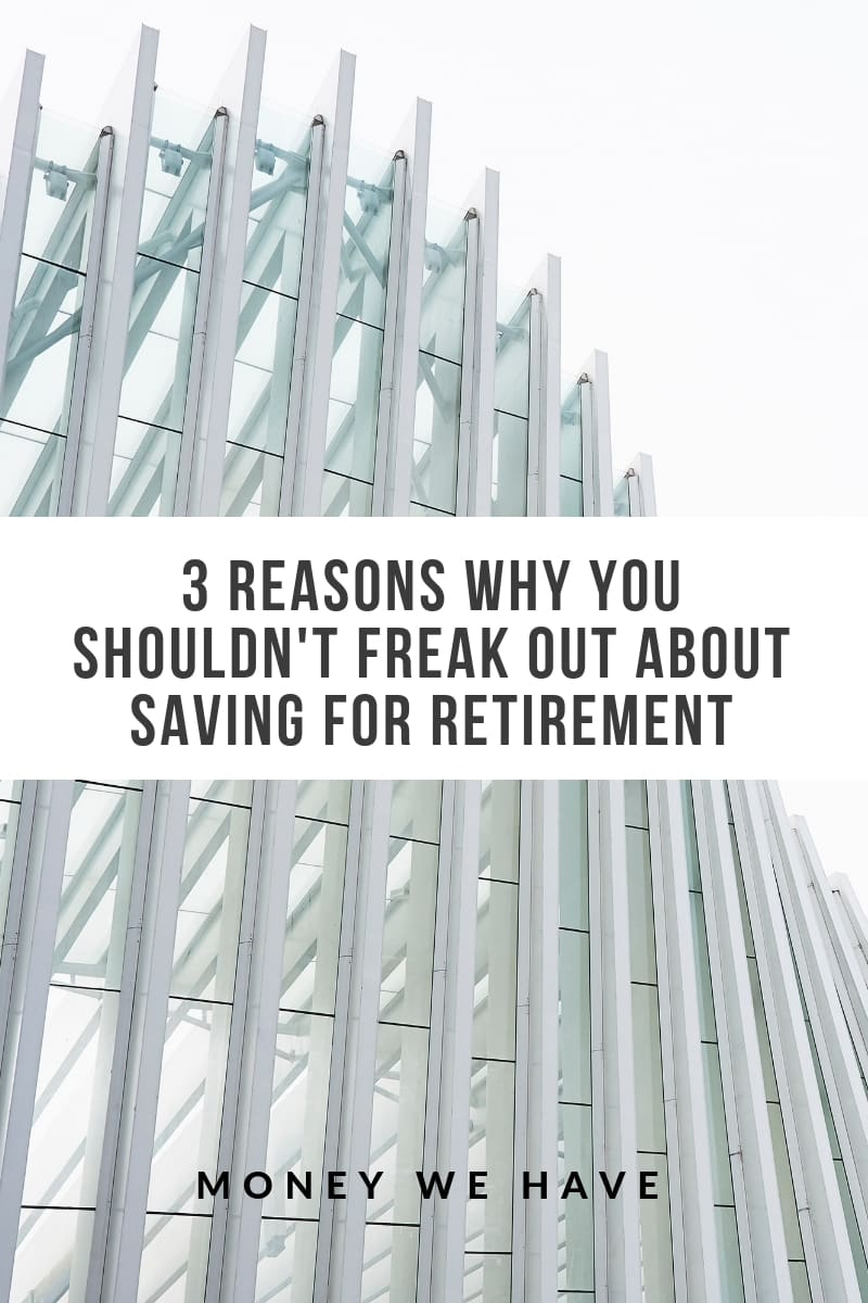 3 Reasons why You Shouldn't Freak out About Saving for Retirement