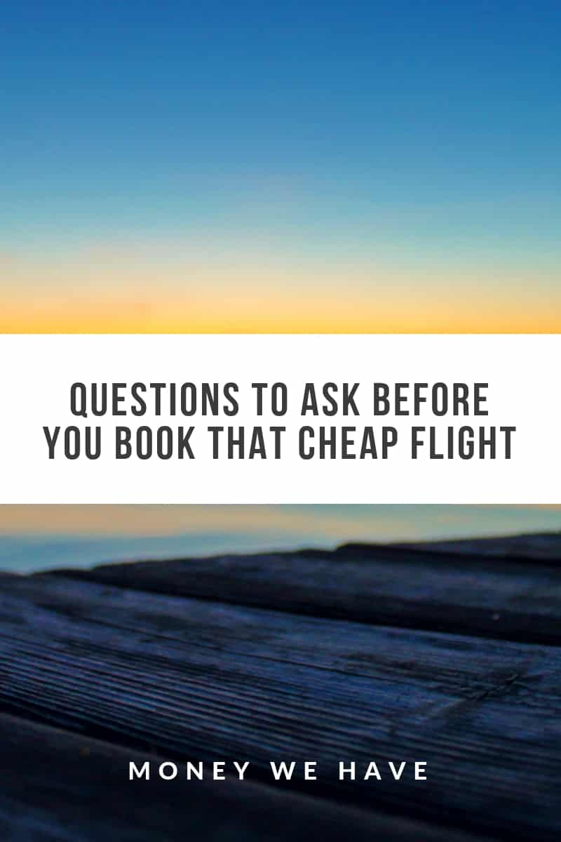 Questions to ask Before You Book That Cheap Flight