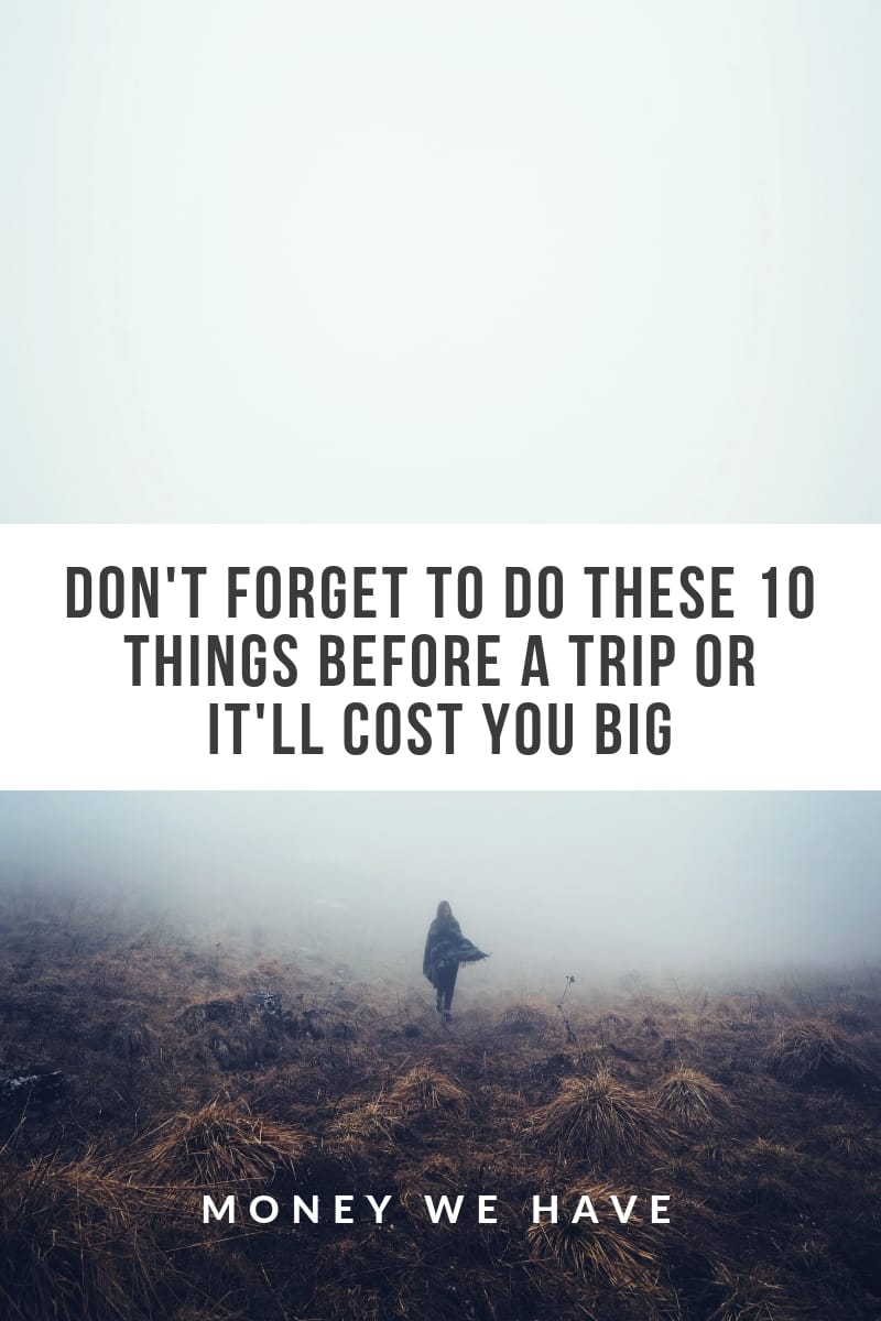 Don't Forget to do These 10 Things Before a Trip or It'll Cost You Big