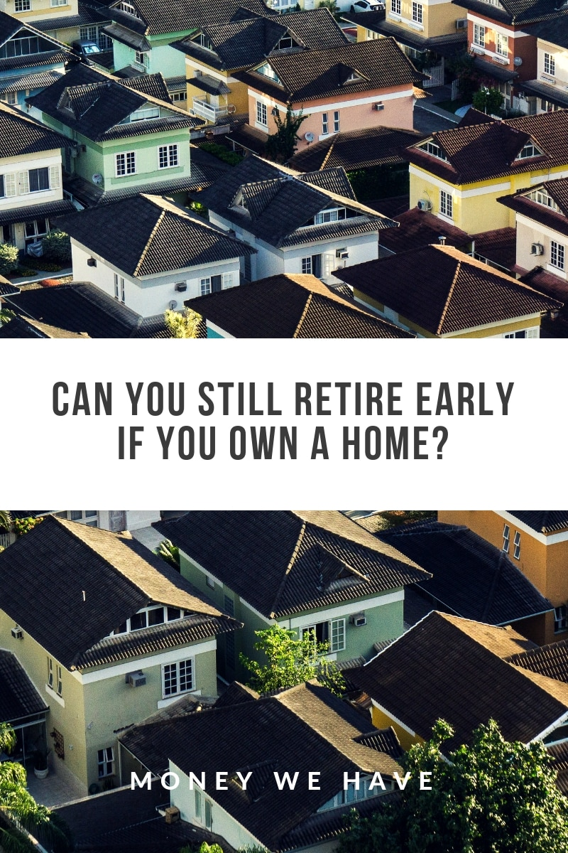 Can You Still Retire Early If You Own A Home?