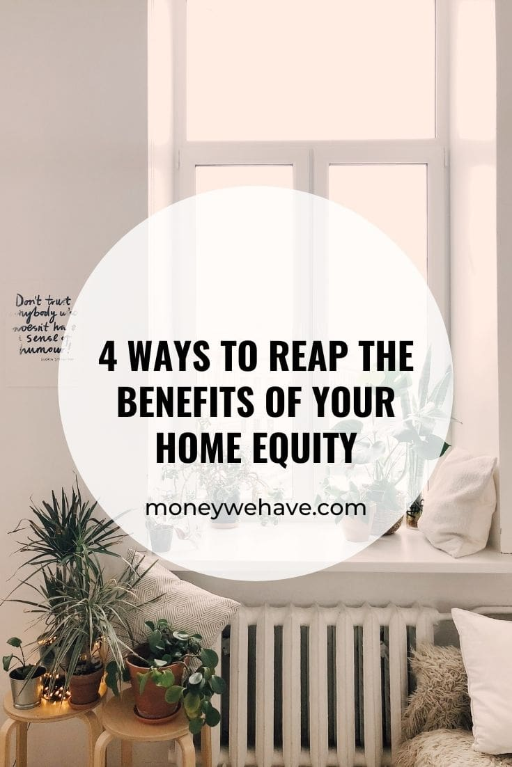 4 Ways to Reap the Benefits of Your Home Equity