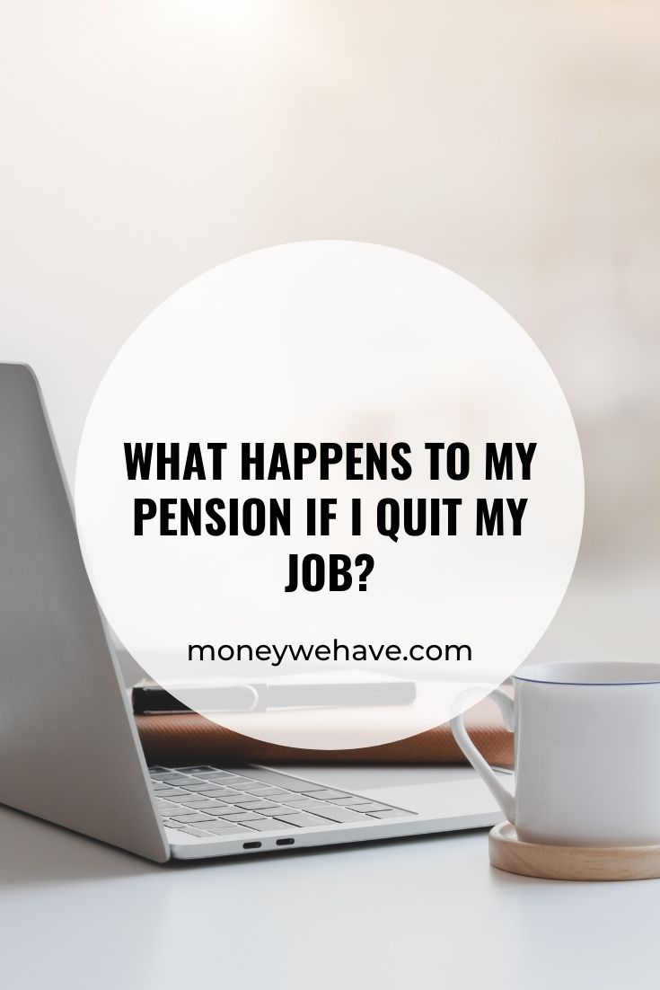 What Happens to My Pension if I Quit My Job?